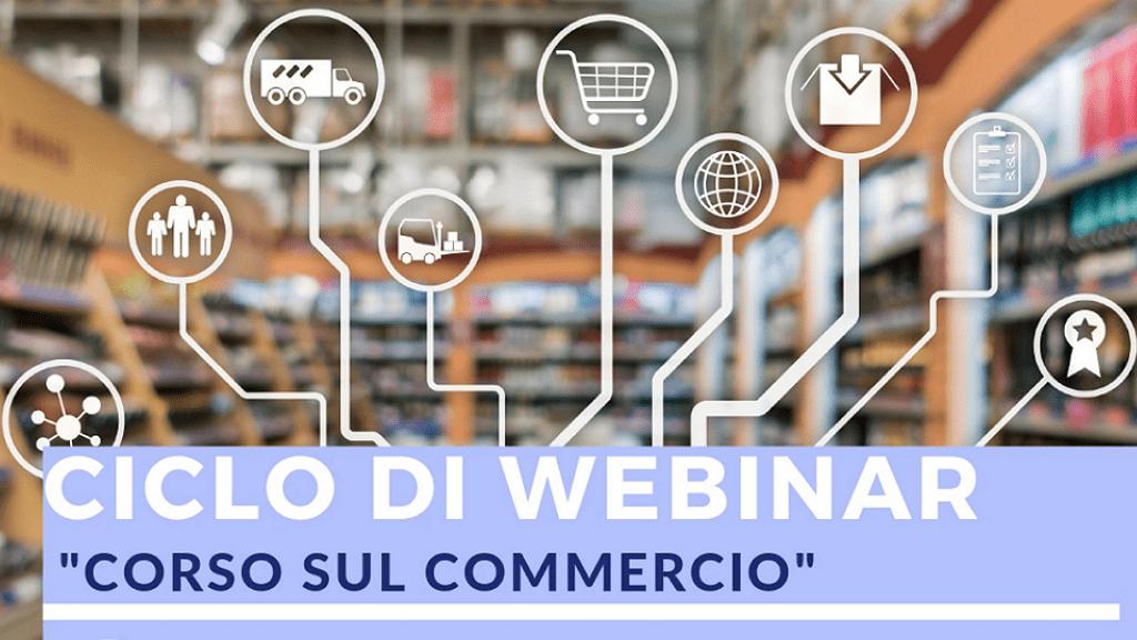 """""""Corso sul commercio"""". Ciclo di Webinar da Marzo a Novembre 2021"""